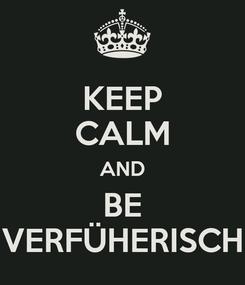 Poster: KEEP CALM AND BE VERFÜHERISCH
