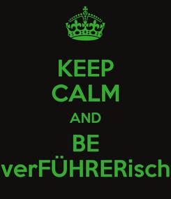 Poster: KEEP CALM AND BE verFÜHRERisch