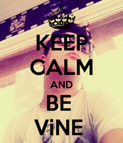Poster: KEEP CALM AND BE  ViNE