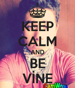 Poster: KEEP CALM AND BE VİNE
