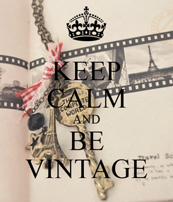 Poster: KEEP CALM AND BE VINTAGE