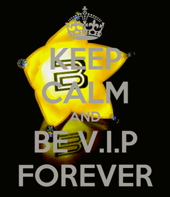 Poster: KEEP CALM AND BE V.I.P FOREVER