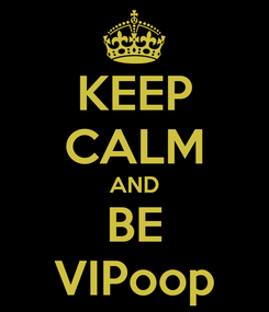 Poster: KEEP CALM AND BE VIPoop