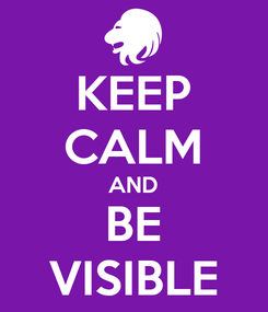 Poster: KEEP CALM AND BE VISIBLE