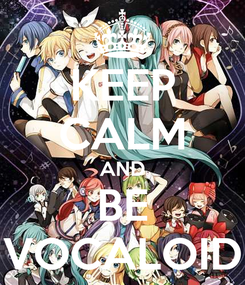 Poster: KEEP CALM AND BE VOCALOID