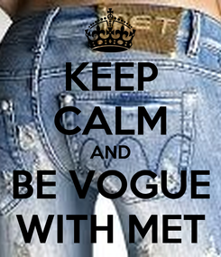 Poster: KEEP CALM AND BE VOGUE WITH MET