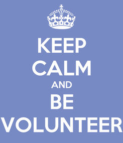 Poster: KEEP CALM AND BE VOLUNTEER