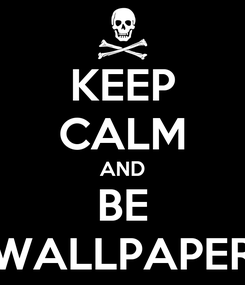 Poster: KEEP CALM AND BE WALLPAPER