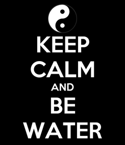 Poster: KEEP CALM AND BE WATER
