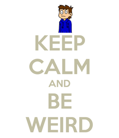 Poster: KEEP CALM AND BE WEIRD