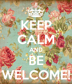 Poster: KEEP CALM AND BE WELCOME!