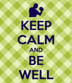 Poster: KEEP CALM AND BE WELL