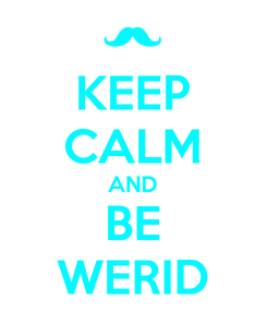 Poster: KEEP CALM AND BE WERID
