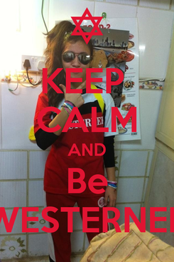 Poster: KEEP  CALM AND Be WESTERNER