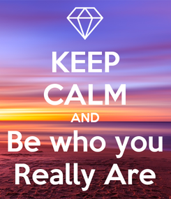 Poster: KEEP CALM AND Be who you Really Are
