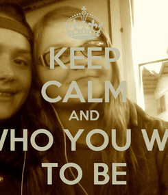 Poster: KEEP CALM AND BE WHO YOU WANT TO BE
