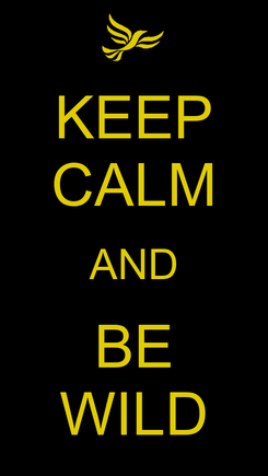 Poster: KEEP CALM AND BE WILD