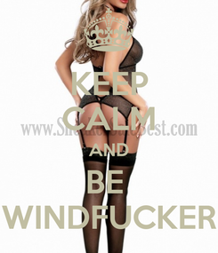 Poster: KEEP CALM AND BE  WINDFUCKER