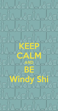 Poster: KEEP CALM AND BE Windy Shi