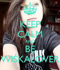 Poster: KEEP CALM AND BE WIŚKALOVER
