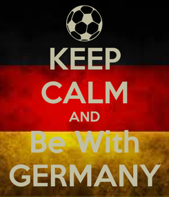 Poster: KEEP CALM AND Be With GERMANY