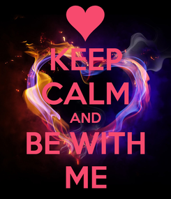 Poster: KEEP CALM AND BE WITH ME