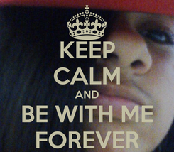 Poster: KEEP CALM AND BE WITH ME FOREVER