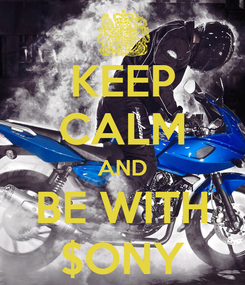 Poster: KEEP CALM AND BE WITH $ONY