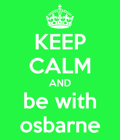 Poster: KEEP CALM AND be with osbarne