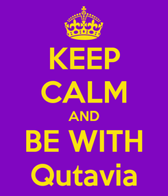 Poster: KEEP CALM AND BE WITH Qutavia