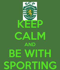 Poster: KEEP CALM AND BE WITH SPORTING