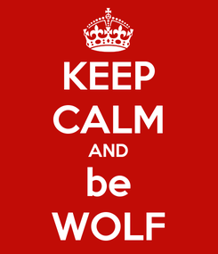 Poster: KEEP CALM AND be WOLF