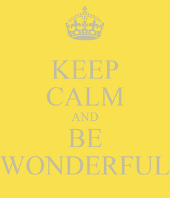 Poster: KEEP CALM AND BE WONDERFUL