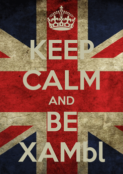 Poster: KEEP CALM AND BE XAMbl