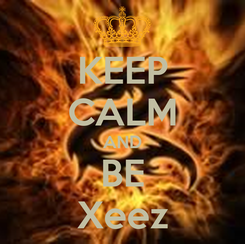 Poster: KEEP CALM AND BE Xeez