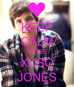 Poster: KEEP CALM AND BE XUSO JONES