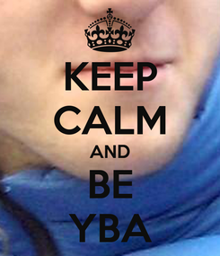 Poster: KEEP CALM AND BE YBA
