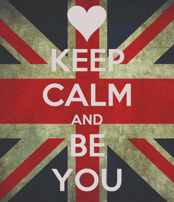 Poster: KEEP CALM AND BE YOU