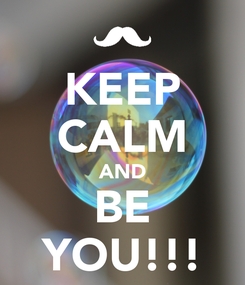 Poster: KEEP CALM AND BE YOU!!!
