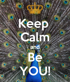 Poster: Keep  Calm and Be YOU!