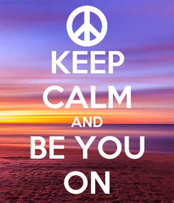 Poster: KEEP CALM AND BE YOU ON