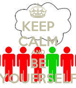 Poster: KEEP CALM AND BE YOUERSELF