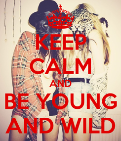 Poster: KEEP CALM AND BE YOUNG AND WILD