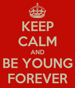 Poster: KEEP CALM AND BE YOUNG FOREVER