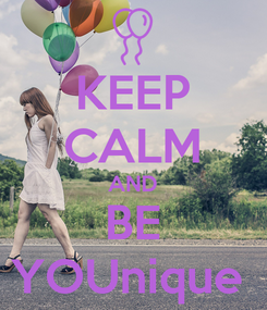 Poster: KEEP CALM AND BE YOUnique