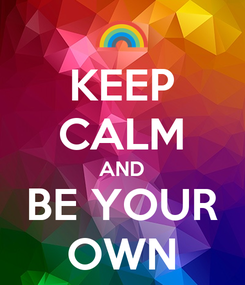Poster: KEEP CALM AND BE YOUR OWN