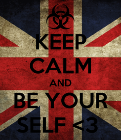 Poster: KEEP CALM AND BE YOUR SELF <3