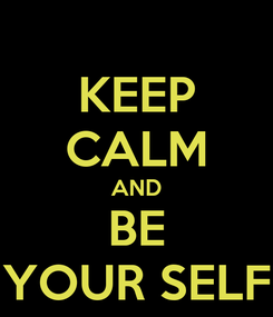 Poster: KEEP CALM AND BE YOUR SELF