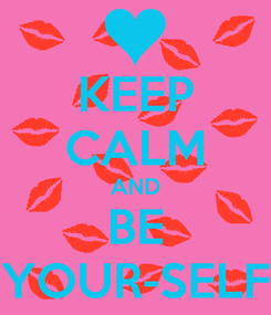 Poster: KEEP CALM AND BE YOUR-SELF
