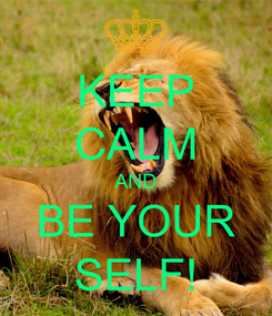 Poster: KEEP CALM AND BE YOUR SELF!